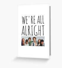 We're All Alright Greeting Card