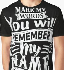 Mark My Words You Will Remember My Name Graphic T-Shirt