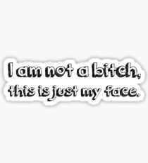 I am not a bitch, this is just my face. Sticker