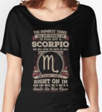 The Dumbest thing You can possibly do is piss off a Scorpio woman Relaxed Fit T-Shirt