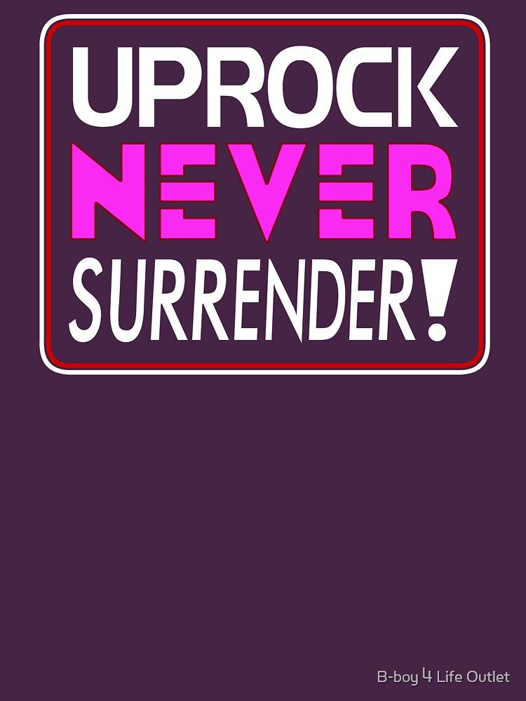 """Uprock Never Surrender!"" (A) by b-boy4life"