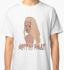 Ain't my fault - Color White Classic T-Shirt