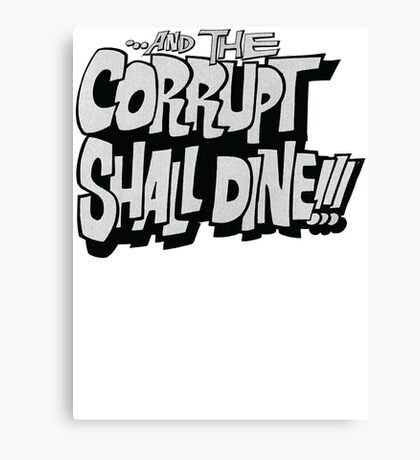and the corrupt shall dine Canvas Print
