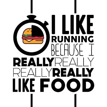 I Like Running Because I Really Really Like Food Funny Fitness Marathon Running TShirt For Runners by VarthJader