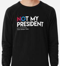 Nicht mein Präsident (Liebe trumpft Hass) Leichter Pullover