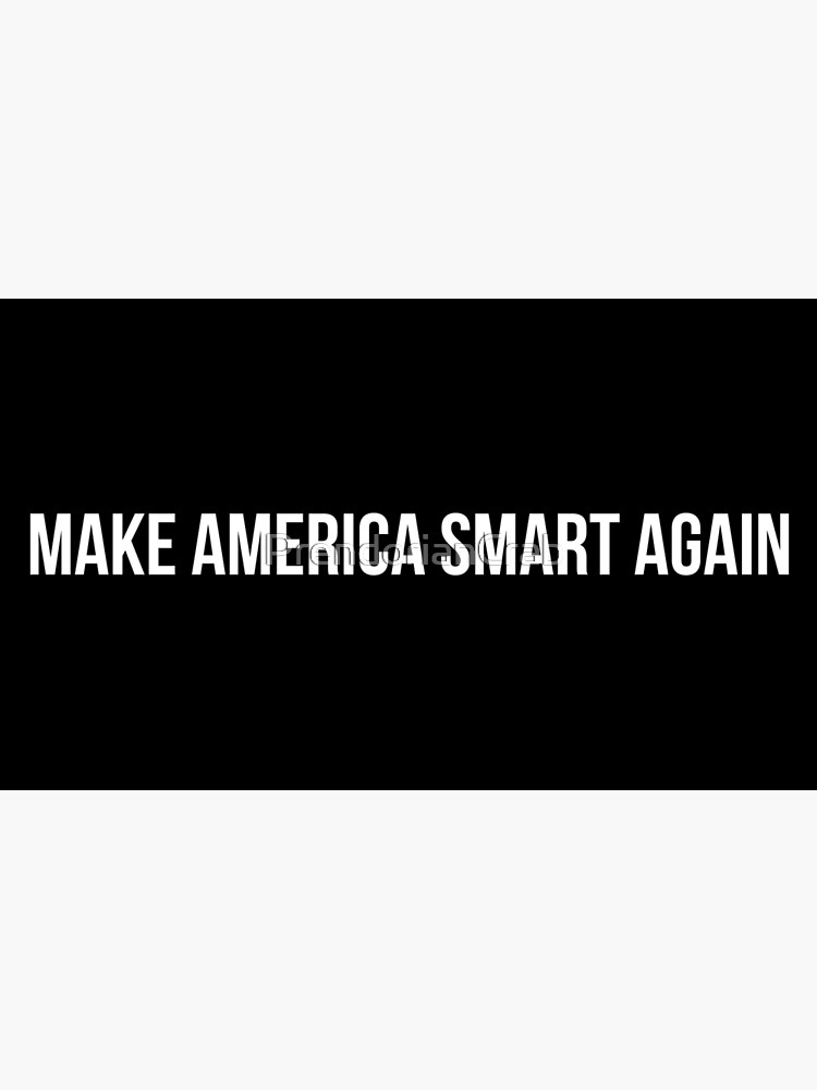 Make America Smart Again by PrendorianCrab