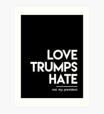 Love Trumps Hate (Not My President) Art Print