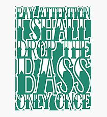 Drop the Bass Photographic Print