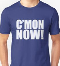 C'MON NOW!  come on now T-Shirt