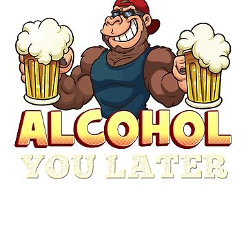Alcohol You Later Beer and Wine T-Shirt by Scottng1612