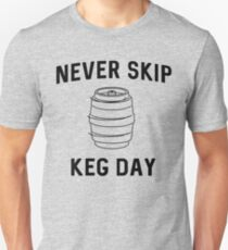 Never skip keg day Unisex T-Shirt