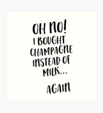 Oh no! I bought champagne instead of milk...again Art Print