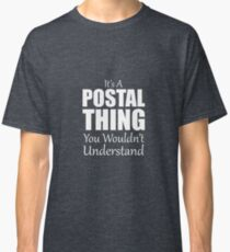 It's A Postal Thing You Wouldn't Understand Classic T-Shirt