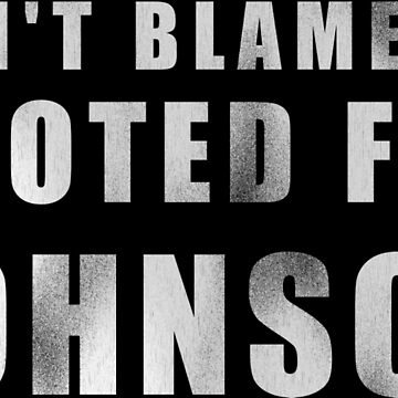 Don't Blame Me, I Voted for Johnson by dzdn