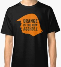 Orange is the new Asshole  Classic T-Shirt
