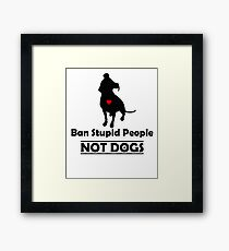 Ban Stupid People Not Dogs STOP BSL Framed Print