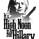 It's High Noon For Hillary by photoshirt