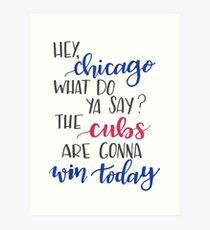 Hey Chicago - Go Cubs Go Art Print