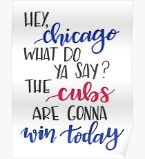 Hey Chicago - Go Cubs Go Poster