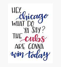 Hey Chicago - Go Cubs Go Photographic Print