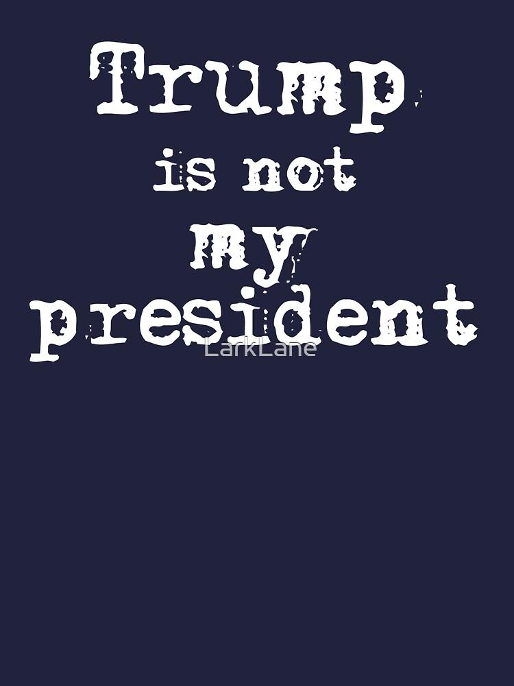 Trump ist NICHT mein Präsident von LarkLane
