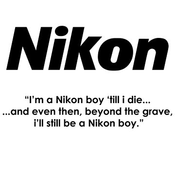 Nikon boy 'till i die! by poise