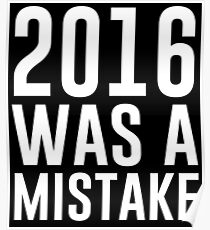 2016 Was A Mistake Poster