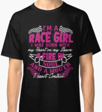 I'm a race girl I was born with my heart on my Sleeve Classic T-Shirt