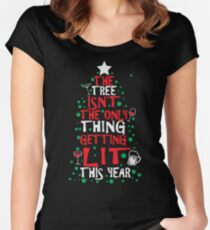The Tree Isn't The Only Thing Getting Lit This Year Women's Fitted Scoop T-Shirt