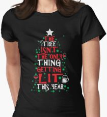 The Tree Isn't The Only Thing Getting Lit This Year Women's Fitted T-Shirt