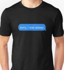 sorry, i was asleep. Unisex T-Shirt