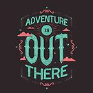 ADVENTURE IS OUT THERE by snevi