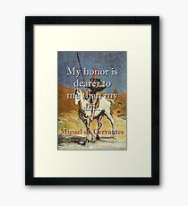 My Honor Is Dearer - Cervantes Framed Print