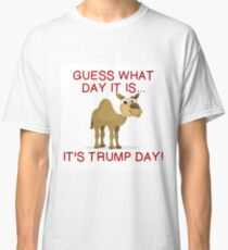IT'S TRUMP DAY Classic T-Shirt