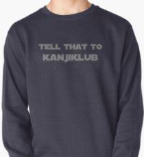 Tell that to Kanjiklub Pullover