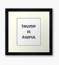 Trump is Awful  Framed Print