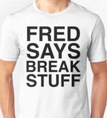 Fred Says Break Stuff Unisex T-Shirt
