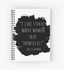 I Like Stories Where Women Save Themselves - Neil Gaiman Spiral Notebook