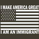 I Make America Great - I Am An Immigrant (White/Black) by borderbandit