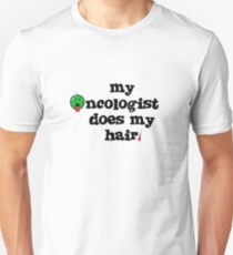 My oncologist does my hair. Unisex T-Shirt