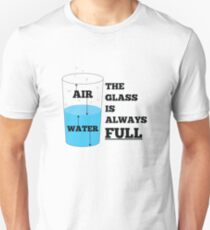 The glass is always full. Unisex T-Shirt