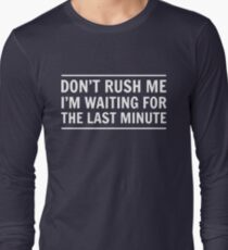 Don't rush me I'm waiting for the last minute T-Shirt