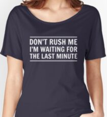 Don't rush me I'm waiting for the last minute Women's Relaxed Fit T-Shirt