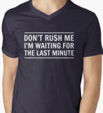 Don't rush me I'm waiting for the last minute Men's V-Neck T-Shirt