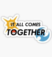 IT ALL COMES TOGETHER | Pokémon Sun and Moon Sticker