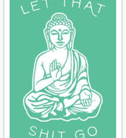 Buddha let that shit go Sticker