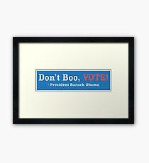 Don't Boo, VOTE!  Framed Print