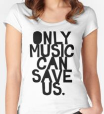 ONLY MUSIC CAN SAVE US! Women's Fitted Scoop T-Shirt