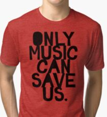 ONLY MUSIC CAN SAVE US! Tri-blend T-Shirt