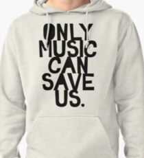 ONLY MUSIC CAN SAVE US! Pullover Hoodie